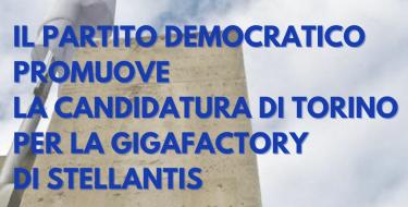 Il Partito Democratico promuove la candidatura di Torino per la Gigafactory di Stellantis